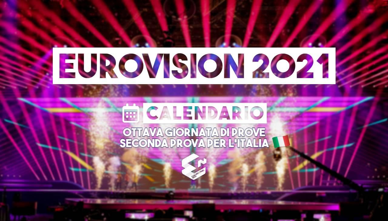 eurovision 2021 scaletta ottava giornata prove
