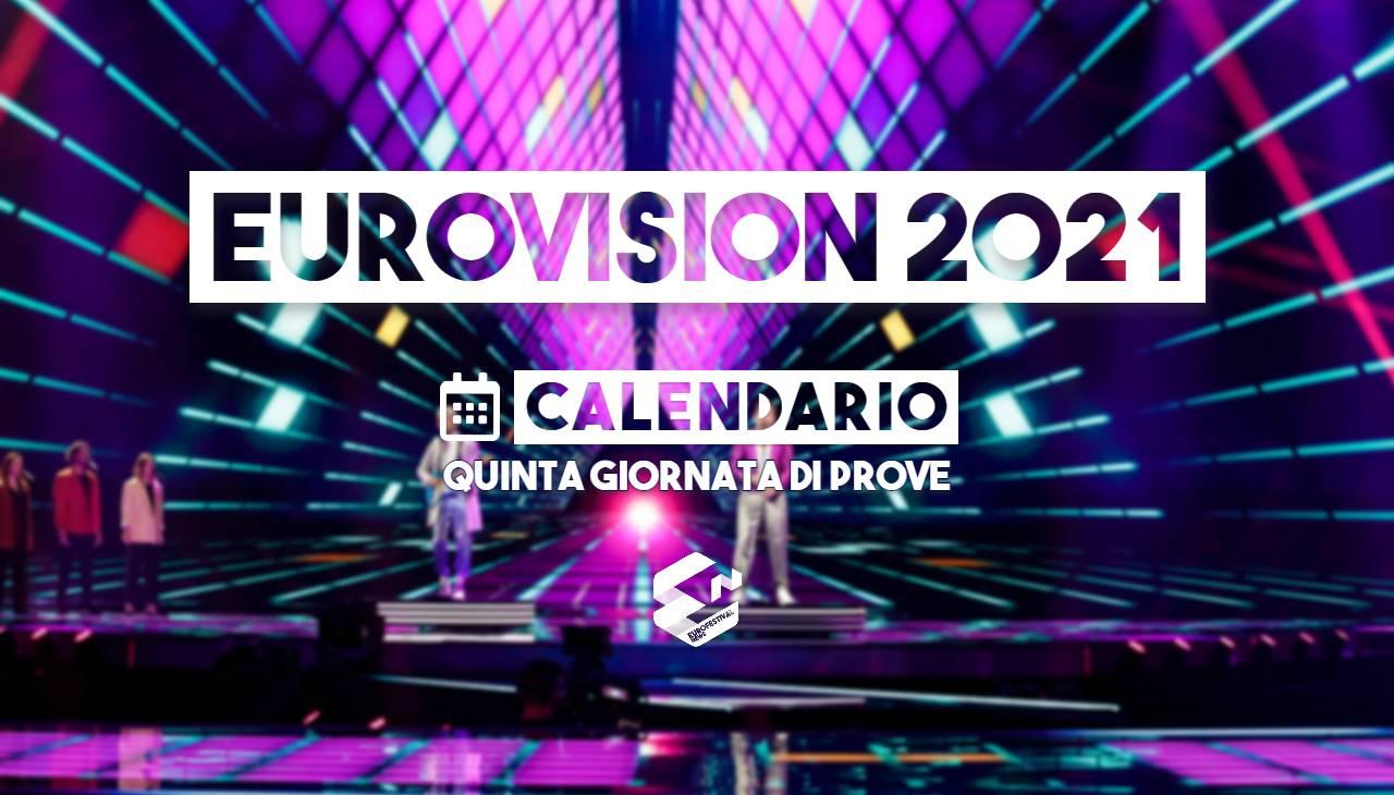 eurovision 2021 scaletta quinta giornata prove