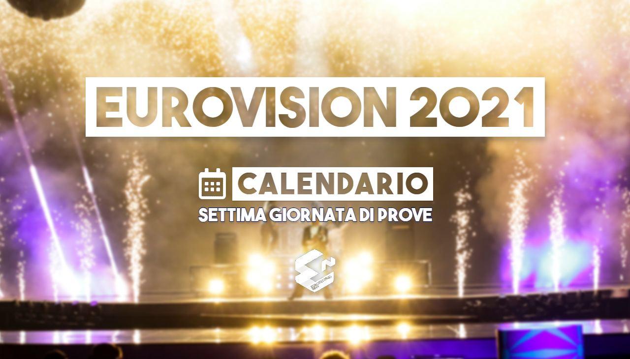 eurovision 2021 scaletta settima giornata prove